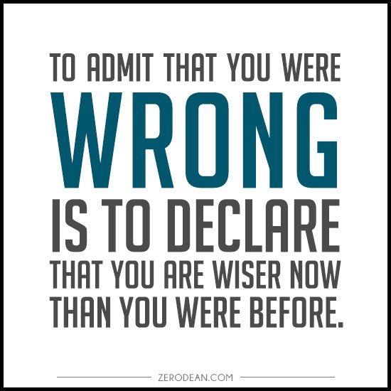 2129912473 to admit that you were wrong is to declare that you are wiser now than you were before